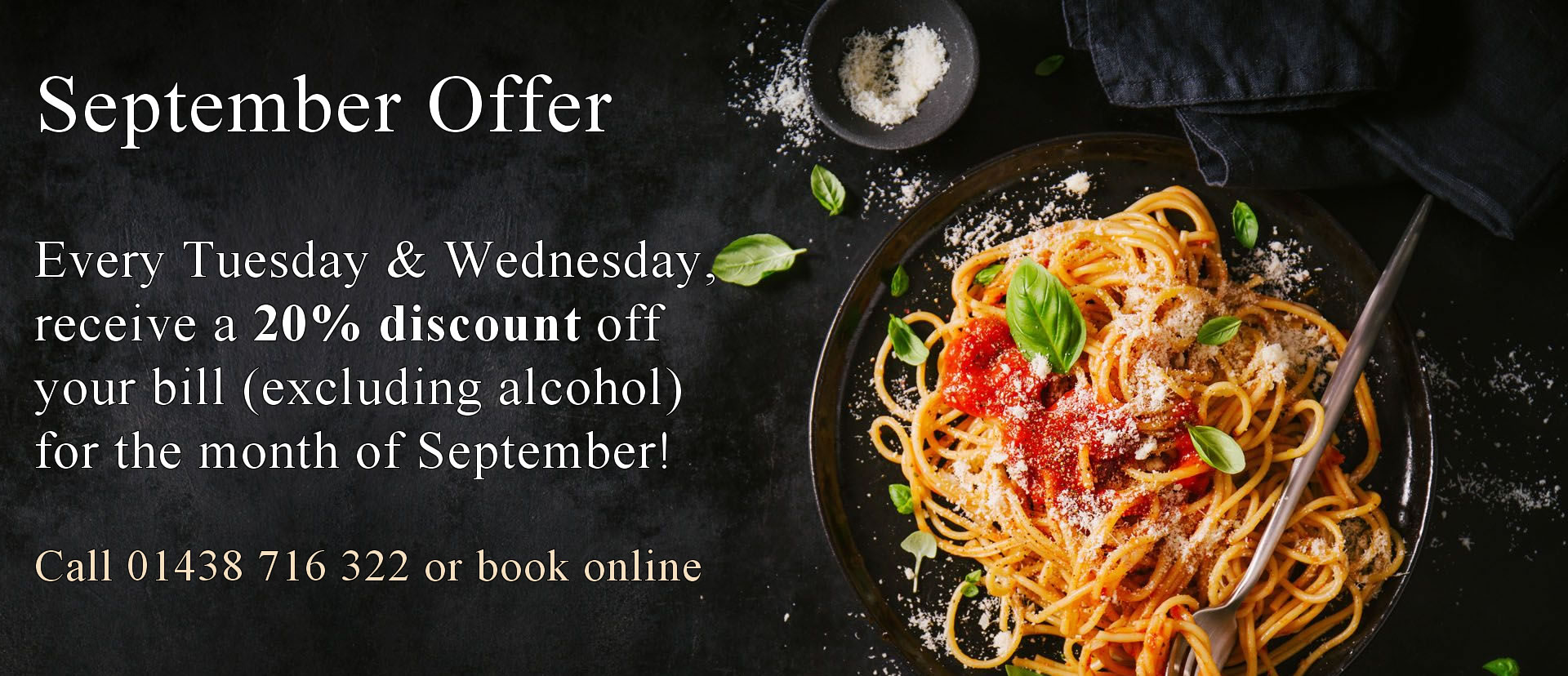Every Tuesday & Wednesday, receive a 20% discount off your bill (excluding alcohol) for the month of September!